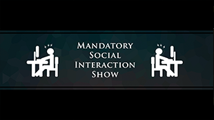 Mandatory Social Interaction Show Video Series